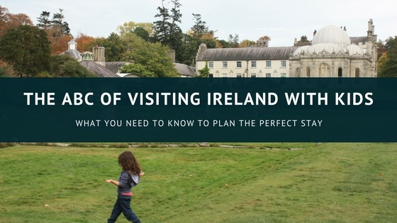 Ireland with kids: all you need to know to plan a family vacation in Ireland